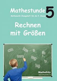 Matheaufgaben Rechnen mit Größen in Klasse 5